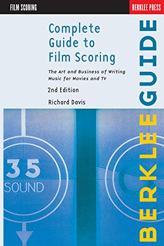 Complete Guide to Film Scoring: The Art and Business of Writing Music for Movies and TV (English Edition)