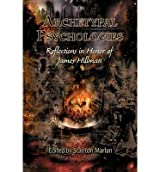 Archetypal Psychologies: Reflections in Honor of James Hillman (Studies in Archetypal Psychology) Marlan, Stanton ( Author ) Oct-22-2012 Paperback