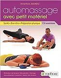 Automassage - 110 Exercices avec Petit Materiel - Sante, Bien-Être, Preparatio