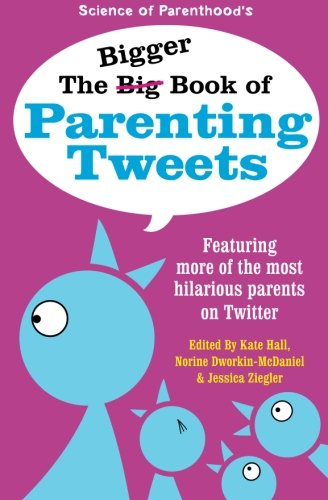 The Bigger Book of Parenting Tweets: Featuring More of the Most Hilarious Parents on Twitter: Volume 2 (The Big Book of Tweets)