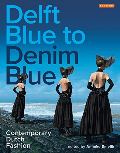 Delft Blue to Denim Blue: Contemporary Dutch Fashion (Dress Cultures) -