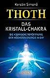 Thoth: Das Kristall-Chakra. Die kosmische Toröffnung der höchsten Energie in dir - Kerstin Simoné