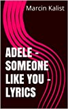 Adele - Someone Like You - Lyrics (English Edition)