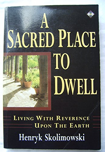 A Sacred Place to Dwell: Living with Reverence Upon the Earth por Henryk Skolimowski