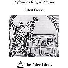 Alphonsus King of Aragon (English Edition)