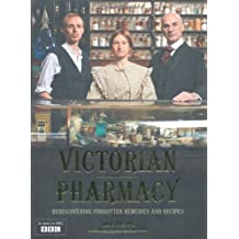 Victorian Pharmacy: Rediscovering Forgotten Remedies and Recipes