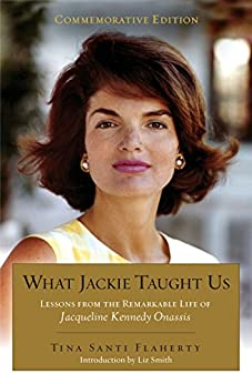 What Jackie Taught Us (Revised and Expanded: Lessons from the Remarkable Life of Jacqueline Kennedy Onassis Introduction by L iz Smith par [Flaherty, Tina Santi]