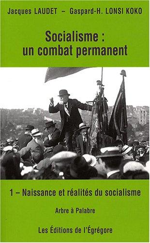 Socialisme un Combat Permanent - Vol. 1 : Naissance et réalités du socialisme
