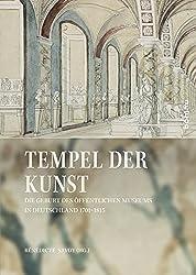 Tempel der Kunst: Die Geburt des öffentlichen Museums in Deutschland 1701-1815