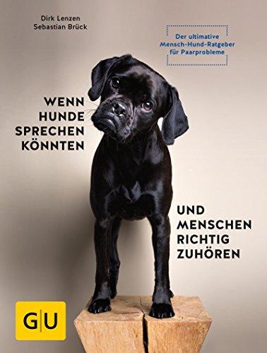 Wenn Hunde sprechen könnten und Menschen richtig zuhören: Der ultimative Mensch-Hund-Ratgeber für Paarprobleme (GU Tier Spezial) -