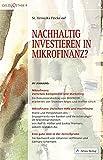 Nachhaltig investieren in Mikrofinanz?: Im Anhang: Mikrofinanz: Zwischen Komplexität und Marketing. Ein Diskussionsbeitrag von MISEREOR, erarbeitet Themans, oekom research AG (Geld & Ethik)