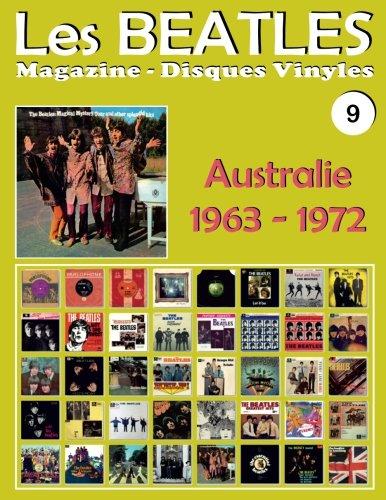 Les Beatles - Magazine Disques Vinyles Nº 9 - Australie (1963 - 1972): Discographie éditée par  Parlophone, Polydor, Apple, World Record Club, Karussell - Guide couleur.