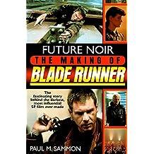 Future Noir: The Making of Blade Runner by Paul M. Sammon (1996-05-01)