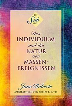 Das Individuum und die Natur von Massenereignissen von [Roberts, Jane, Butts, Robert]