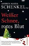 Weißer Schnee, rotes Blut: Mörderisch gute Weihnachtsgeschichten von Sebastian Fitzek, Elisabeth Herrmann und Zoran Drvenkar -