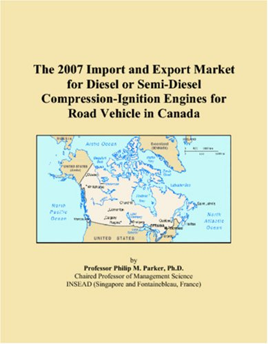 The 2007 Import and Export Market for Diesel or Semi-Diesel Compression-Ignition Engines for Road Vehicle in Canada