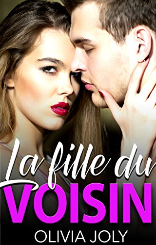 La Fille Du Voisin (Nouvelle érotique, Tabou, Voyeurisme, Soumission, Interdit) par Olivia Joly