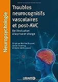 Troubles neurocognitifs vasculaires et post-avc : De l'évaluation à la prise en charge
