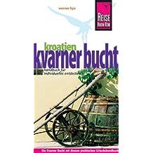 Kroatien: Kvarner Bucht: Handbuch für individuelles Entdecken