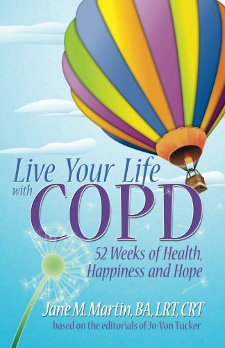 Live Your Life With COPD- 52 Weeks of Health, Happiness and Hope by Jane M Martin (2011-03-25)