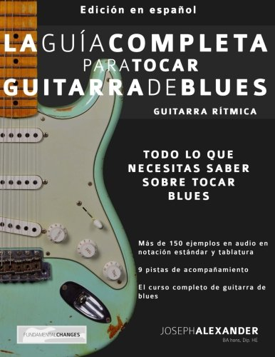 La Guía Completa para Tocar Guitarra de Blues - Guitarra Rítmica: Edición En Español: Volume 1