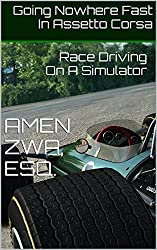 Going Nowhere Fast In Assetto Corsa (2015-08-18): Race Driving On A Simulator (English Edition)