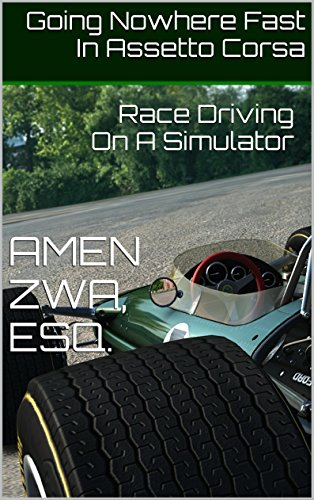 Going Nowhere Fast In Assetto Corsa (2018-01-20): Race Driving On A Simulator (English Edition) par Amen Zwa
