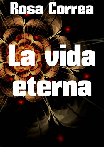 La vida eterna por Rosa  Correa