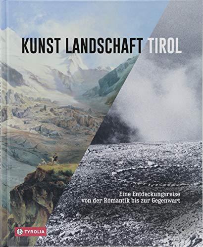 Kunst Landschaft Tirol: Eine Entdeckungsreise von der Romantik bis zur Gegenwart.