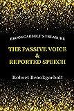 The Passive Voice and Reported Speech (Brookgarbolt's Treasure Book 1)