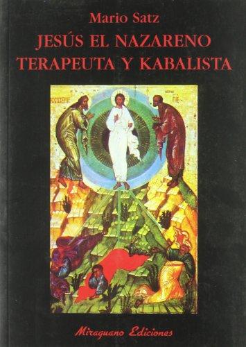 Jesús el Nazareno, terapeuta y kabalista (Libros de los Malos Tiempos. Serie Mayor) por Mario Satz Tetelbaum