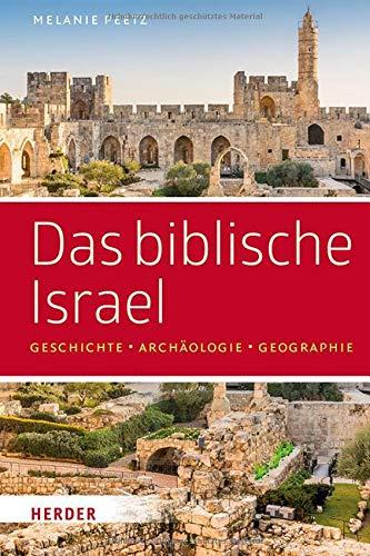 Das biblische Israel: Geschichte - Archäologie - Geographie