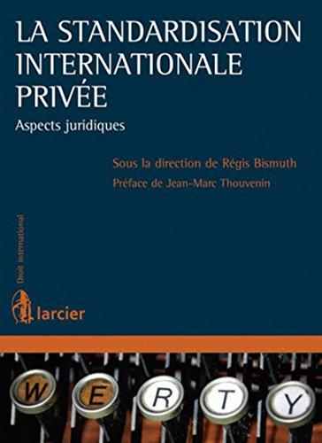 La standardisation internationale privée: Aspects juridiques