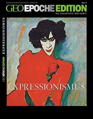 GEO Epoche Edition 4/2011: Expressionismus. Rebellion mit der Farbe 1905-1925 -