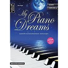 My Piano Dreams: Zauberhaft-romantische Klavierträume - leicht arrangiert (inkl. Download). Gefühlvolle Spielstücke für Klavier. Klavierstücke. Spielbuch. Songbook. Klaviernoten.
