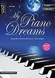 My Piano Dreams: Zauberhaft-romantische Klavierträume - leicht arrangiert (inkl. Download). Gefühlvolle Spielstücke für Klavier. Liederbuch. Songbook. Musiknoten.