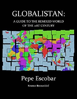 GLOBALISTAN :How the Globalized World is Dissolving Into Liquid War (English Edition) par [Pepe Escobar]