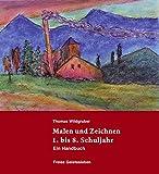 Malen und Zeichnen 1. bis 8. Schuljahr: Ein Handbuch. - Thomas Wildgruber