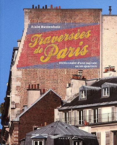 Les traversées de Paris - Dictionnaire d'une capitale en ses quartiers