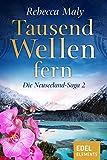 Tausend Wellen fern 2 (Neuseeland-Saga) von Rebecca Maly