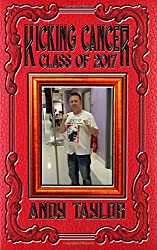 Kicking Cancer: Class of 2017: Andy Taylor: Volume 1