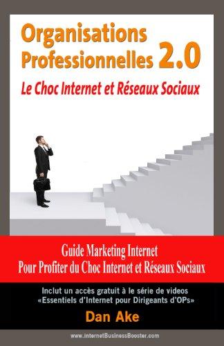 Livre gratuits en ligne Organisations Professionnelles 2.0 Le choc Internet et reseaux sociaux: Guide Marketing Internet pour profiter du choc internet et reseaux sociaux pdf epub