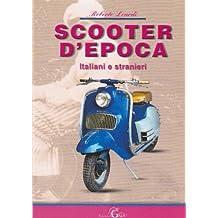 Scooter d'epoca. Italiani e stranieri (Auto e moto d'epoca)
