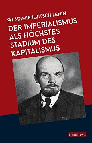 Der Imperialismus als höchstes Stadium des Kapitalismus (Marxistische Schriften)