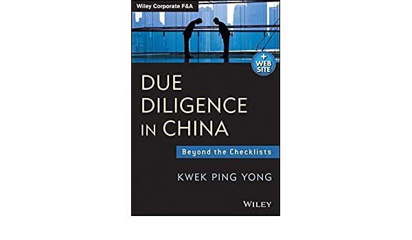 Due Diligence in China: Beyond the Checklists (Wiley Corporate F&A)