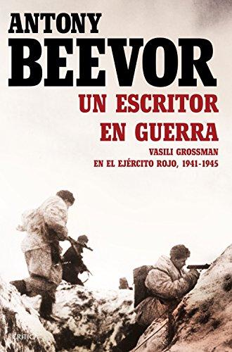 Un escritor en guerra: Vasili Grossman en el Ejército Rojo, 1941-1945 por Antony Beevor