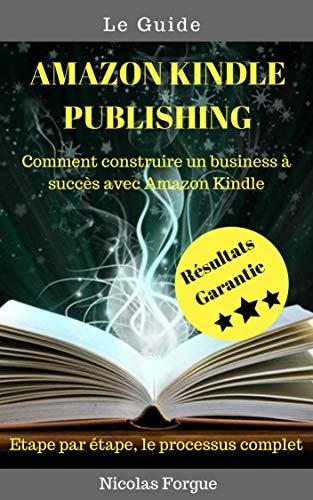 Couverture du livre Amazon Kindle Publishing Le guide: Comment construire  un business à succès sur Amazon Kindle