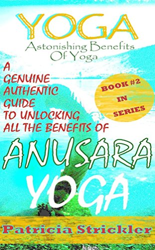 Yoga Astonishing Benefits of Anusara Yoga: A Genuine ...