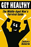 Get Healthy-The Middle-Aged Man's Survival Guide
