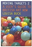 Moving Targets 2: A User's Guide to British Art Now by Louisa Buck (2007-01-01)
